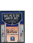 Take Me to the Land of Jazz / music by Pete Windling; words by Bert Kalmar and Edgar Leslie by Pete Windling, Bert Kalmar, Edgar Leslie, and Waterson Berlin and Snyder Co. (New York)
