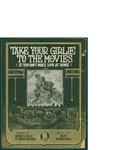 Take Your Girlie To The Movies (If You Can't Make Love At Home) / music by Pete Wendling; words by Edgar Leslie and Bert Kalmar by Pete Wendling, Edgar Leslie, Bert Kalmar, and Waterson Berlin and Snyder Co. (New York)