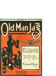 Old Man Jazz / words by Gene Quaw by Gene Quaw and Jos. W. Stern and Co. (New York)