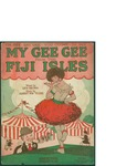 My Gee-Gee From the Fiji Isles / music by Albert von Tilzer; words by Lew Brown by Albert von Tilzer, Lew Brown, and Broadway Music Corporation (New York)