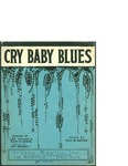 Cry Baby Blues / music by Geo W. Meyer; words by Joe Young and Sam M Lewis by Geo W. Meyer, Joe Young, Sam M. Lewis, and Irving Berlin Inc. (New York)
