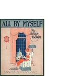 All By Myself / words by Irving Berlin by Irving Berlin and Irving Berlin Inc. (New York)