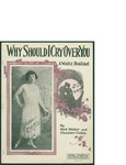 Why Should I Cry Over You / words by Ned Miller and Chester Cohn by Ned Miller, Chester Cohn, and Leo Feist Inc. (New York)