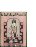 You Know You Belong To Someone Else (So Why Don't You Leave Me Alone) / music by James V. Monaco; words by Eugene West by James V. Monaco, Eugene West, and Irving Berlin Inc. (New York)