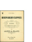 Oh Dem Golden Slippers / words by James A. Bland by James A. Bland and Mills Music Inc. (New York)
