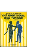 (You May be Fast but) Your Mamma's Gonna Slow You Down / music by Buddy Cooper; words by Gil Wells by Buddy Cooper, Gil Wells, and Stark and Cowan (New York)
