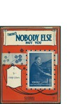 There's Nobody Else But You / words by Wolfe Gilbert by Wolfe Gilbert and L. Wolfe Gilbert Music Corporation (New York)