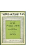 The Do I or Don't I Blues (The Undecided Blues) / music by Elsie Janis; words by Elsie Janis