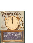 The Midnight Waltz / music by Walter Donaldson; words by Gus Kahn by Walter Donaldson, Gus Kahn, and Leo Feist Inc. (New York)