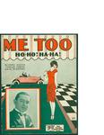 Me Too (Ho-Ho! Ha-Ha!) / words by Harry Woods, Charles Tobias, and Al Sherman by Harry Woods, Charles Tobias, Al Sherman, and Shapiro Bernstein and Co. (New York)