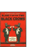 Blame it on the Two Black Crows / music by Harry Harris; words by Haven Gillespie by Harry Harris, Haven Gillespie, and Milton Weil Music Co. (Chicago)