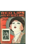 Red Lips Kiss My Blues Away / music by James V. Monaco and Pete Wendling; words by Alfred Bryan