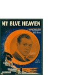 My Blue Heaven / music by Walter Donaldson; words by George Whiting by Walter Donaldson, George Whiting, and Leo Feist Inc. (New York)