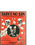 Tain't No Sin (to Dance around in Your Bones) / music by Walter Donaldson; words by Edgar Leslie by Walter Donaldson, Edgar Leslie, and Walter Donaldson Douglas and Gumble Inc. (New York)