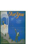 For You / music by Joe Burke; words by Al Dubin by Joe Burke, Al Dubin, and M. Witmark and Sons (New York)
