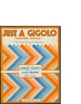 Just a Gigolo (Schoner Gigolo) / music by Leonello Casucci; words by Julius Brammer; translated by Irving Caesar; by Leonello Casucci, Julius Brammer, and De Sylvia Brown and Henderson (New York)