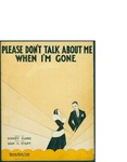 Please Don't Talk About Me When I'm Gone / music by Sam A. Stept; words by Sidney Clare by Sam A. Stept, Sidney Clare, and Remick Music Corporation (New York)