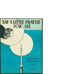 Say A Little Prayer For Me / music by Horatio Nicholls; words by Joseph George Gilbert by Horatio Nicholls, Joseph George Gilbert, and M. Witmark and Sons (New York)