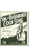 Sing and Old-Fashioned Coon Song / music by Phyllis Mayhead; words by Kathleen Wooffitt by Phyllis Mayhead, Kathleen Wooffitt, and Cecil Lennox Ltd. (London)