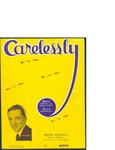 Carelessly / music by Norman Ellis; words by Charles Kenny by Norman Ellis, Charles Kenny, and Irving Berlin Inc. (New York)