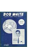 Bob White (Whatcha Gonna Swing Tonight?) / music by Bernie Hanighen; words by Johnny Mercer by Bernie Hanighen, Johnny Mercer, and Remick Music Corporation (New York)