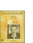 At Least You Could Say Hello / music by Sammy Mysels; words by Dick Robertson and Charles J. McCarthy by Sammy Mysels, Dick Robertson, Charles J. McCarthy, and Leo Feist Inc. (New York)