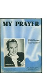 My Prayer / music by George Boulanger; words by Jimmy Kennedy by George Boulanger, Jimmy Kennedy, and Shapiro Bernstein and Co. (New York)