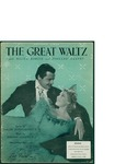 The Great Waltz / music by Johann Strauss II; words by Oscar Hammerstein by Johann Strauss, Oscar Hammerstein, and Leo Feist Inc. (New York)
