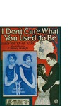 I Don't Care What You Used To Be (I Know What You Are Today) / words by Dubin Al and Jimmy Mc Hugh by Dubin Al, Jimmy McHugh, and Jack Mills Inc. (New York)