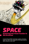 Space: Exploring the Final Frontier in the Archives by Leigh McWhite and Christina Streeter