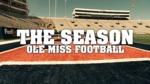 The Season: Ole Miss Football - Episode 9 - Arkansas (2012) by Ole Miss Athletics. Men's Football. and Ole Miss Sports Productions