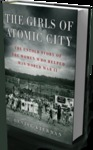Girls of Atomic City: The Untold Story of Women Who Helped Win World War II by Denise Kiernan